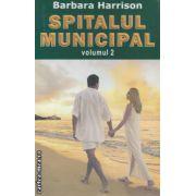 Spitalul Municipal volumul II ( Editura : Orizonturi , Autor : Barbara Harrison ISBN 978-973-736-181-3 )