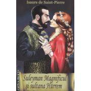 Suleyman Magnificul si sultana Hurrem ( Editura : Orizonturi , Autor : Isaure de Saint-Pierre ISBN 978-973-736-210-0 )