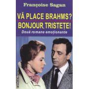 Va place Brahms ? Bonjour tristete ! ( Editura : Orizonturi : Autor : Francoise Sagan ISBN 978-973-736-182-0 )
