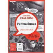 Persuasiunea stiinta si practica ( Editura: Publica, Autor: Robert Cialdini ISBN 9786068360324 )