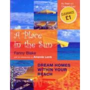 A place in the Sun ( Editura : Pan Macmillan , Autor : Fanny Blake ISBN 0-7522-2569-3 )