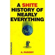 A shite history of nearly everything ( Editura : MOM Books , ISBN 9781843172758 )