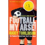 Football my arse ! ( Editura : Time Warner Books , Autor : Ricky Tomlinson , ISBN 0-7515-3735-7 )