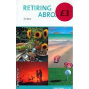 Retiring abroat ( Editura : Cadogan Guides , Autor : Ben Went , ISBN 1-86011-125-4 )