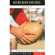 Rugby Body and Soul ( Editura : Mainstream Publishing , Autor : Bill Samuel ISBN 1-84018-258-X )