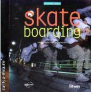 Skate boarding ( Editura : Fitway Publishing , Autor : Fabrice Le Mao , Mathias Fennetaux ISBN 2-7528-0010-x )