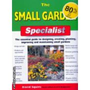 The Small Garden Specialist ( Editura : New Holland , Autor : David Squire ISBN 1-84330-789-8 )
