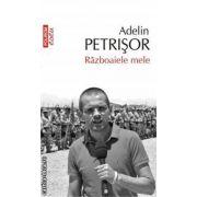 Razboaiele mele ( Editura : Polirom , Autor : Adelin Petrisor ISBN 978-973-46-3590 )