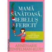 Mamă sănătoasă, bebeluş fericit Cum să mănânci sănătos când alăptezi ( Editura : Curtea Veche , Autor : Annemarie Tempelman-Kluit ISBN 978-606-588-521-9  )