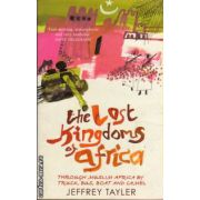 The lost kingdoms of Africa ( Editura : Abacus , Autor : Jeffrey Tayler ISBN 0-349-11708-x )