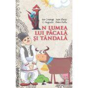 In lumea lui Pacala si Tandala ( editura : Agora ISBN 978-606-8391-15-1 )