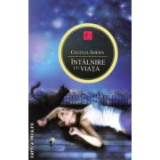Intalnire cu viata ( editura : All , autor : Cecelia Ahern ISBN 9789737244215 )