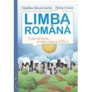 Limba romana caiet de lucru pentru clasa a VIII - a ( editura : All , autori : Madalina Stancioi - Scarlat , Florina Craciun ISBN 978-973-684-826-1 )