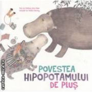 Povestea hipopotamului de plus ( editura : Calaxia Copiilor , autor : Cristiana Dana Maier , il . : Cristina Barsony ISBN 978-606-8434-39-1 )