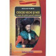 Ciocoii vechi si noi - Ce naste din pisica soareci mananca ( editura : Astro , autor : Nicolae Filimon ISBN 978-606-8148-25-0 )