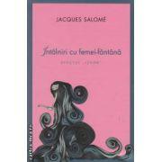Intalniri cu femei - fantana : efectul ' IZVOR ' ( editura : Curtea Veche , autor : Jacques Salome ISBN 978-606-588-577-6 )