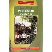 Pe drumuri de munte ( editura : Astro , autor : Calistrat Hogas ISBN 978-606-8148-23-6 )