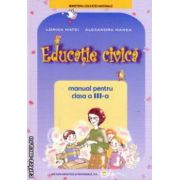 EDUCATIE CIVICA - manual pentru clasa a III - a ( editura : Didactica si Pedagogica , autori : Lorica Matei , Alexandra Manea ISBN 978-973-30-3432-2 )