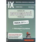 Manual de INFORMATICA clasa a IX - a : Profilul real : PASCAL si C ++ ( editura : L & S Info - mat , autori : Carmen Minca , Radu Boriga ISBN 973-99376-8-3 )