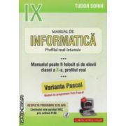 Manual de INFORMATICA  pentru clasa a IX - a , profilul real - intensiv , varianta Pascal ( editura : L & S Info - mat , autor : Tudor Sorin ISBN 978-973-7658-31-9 )