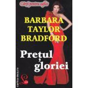Pretul gloriei ( editura: Lider, autor: Barbara Taylor Bradford ISBN 978-973-629-313-9 )