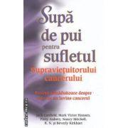 Supa de pui pentru sufletul supravietuitorului cancerului : 101 povesti tamaduitoare despre cei care au invins cancerul ( editura : Adevar Divin , Jack Canfield , Mark Victor Hansen ISBN 978-606-8420-23-3 )