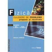 Fizica: culegere de probleme propuse si rezolvate pentru clasele a XI - a si a XII - a ( editura: Tamar, autor: Mihaela Chirita, ISBN 978-606-8010-30-4 )