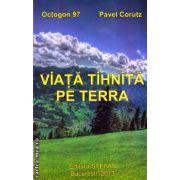 Viata tihnita pe Terra ( editura : Stefan , autor : Pavel Corutz ISBN 978-973-118-335-3 )