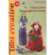 Flori si zane din panglici de hartie - Idei creative nr . 76 ( editura : Casa , autor : Farago Krisztina , ISBN 978-606-8527-04-8 )