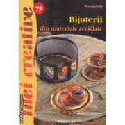 Bijuterii din materiale reciclate - Idei creative nr. 79 ( editura: Casa, autor: Toszegi Judit ISBN 978-606-8527-16-1 )
