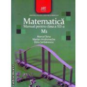 Matematica - manual pentru clasa a XII - a M1 ( editura : Art , autori : Marcel Tena , Marian Andronache , Dinu Serbanescu ISBN 978-973-124-549-2 )