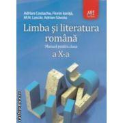 Limba si literatura romana - manual pentru clasa a X - a ( editura: Art, autori: Adrian Costache, Florin Ionita ISBN 978-973-124-525-6 )