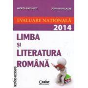 Limba si literatura romana . Evaluare nationala 2014 ( editura : Corint , autori : Miorita Baciu Got , Doina Manolache ISBN 9789731357225 )