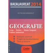 Geografie Europa - Romania - Uniunea Europeana : probleme fundamentale , Bacalaureat 2014 ( editura : Corint , autor : Octavian Mandrut ISBN 9789731357348 )