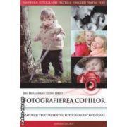 Fotografierea copiilor : sfaturi si trucuri pentru fotografii incantatoare ( editura : Casa , autori : Jens Bruggemann , Leonie Ebbert ISBN 978-606-8189-97-0 )