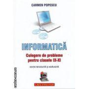 Informatica - Culegere de probleme pentru clasele IX - XI ( editura : L & S Info - mat , autor : Carmen Popescu ISBN 978-973-7658-15-9 )