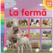 La ferma 3 - 4 ani ( editura : Flamingo GD ISBN 978-973-7948-90-8 )