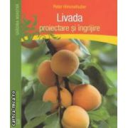 Livada - proiectare si ingrijire ( editura : Casa , autor : Peter Himmelhuber ISBN 978-606-8527-01-7 )