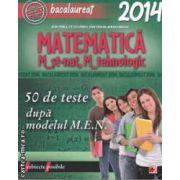 Matematica M_st-nat, M_tehnologic: teme recapitulative: 50 de teste dupa modelul M. E. N.: Bacalaureat 2014 ( editura: Paralela 45, autori: Mihai Monea, Steluta Monea ISBN 978-973-47-1758-3 )