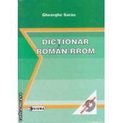 Dictionar ROMAN - RROM ( editura: Sigma, autor: Gheorghe Sarau ISBN 978-973-649-754-4 )