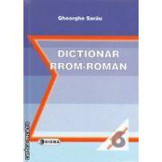 Dictionar RROM - ROMAN ( editura : Sigma , autor : Gheorghe Sarau ISBN 978-973-649-251-8 )