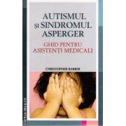 Autismul si sindromul Asperger, ghid pentru asistenti medicali ( editura : All , autor : Christopher Barber , ISBN : 978-606-587-059-8)