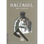 Baltagul ( editura : Mihail Sadoveanu , autor : Mihail Sadoveanu ISBN 978-606-93355-0-5 )