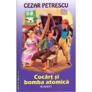 Cocart si bomba atomica ( editura : Blassco , autor : Cezar Petrescu , ISBN : 978-973-8968-29-5 )