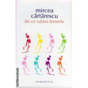 De ce iubim femeile ( editura : Humanitas , autor : Mircea Cartarescu , ISBN 978-973-50-3919-6 )