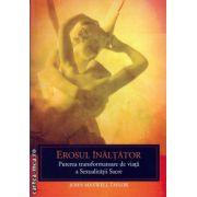 Erosul inaltator - puterea transformatoare de viata a Sexualitatii Sacre ( editura : Pi , autor : John Maxwell Taylor , ISBN 978-606-93245-2-3 )