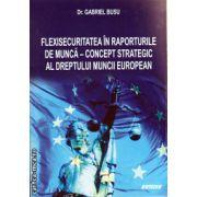 Flexisecuritatea in raporturile de munca - concept strategic al dreptului muncii european ( editura: Sitech, autor: Gabriel Busu, ISBN 978-606-11-3638-4 )