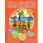 Hai la joaca in lumea piratilor ( editura : Aquila , ISBN 978-973-714-570-3 )