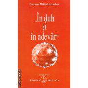In duh si in adevar ( editura: Prosveta, autor: Omraam Mikhael Aivanhov, ISBN 9789738107892 )