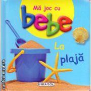 Ma joc cu bebe la plaja ( editura : Girasol , ISBN 978-606-525-428-2 )